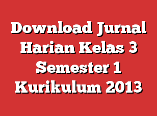 Download Jurnal Harian Kelas 3 Semester 1 Kurikulum 2013